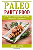 img - for Paleo Party Food: Quick and Easy Recipes for Healthy, Gluten Free Entertaining book / textbook / text book