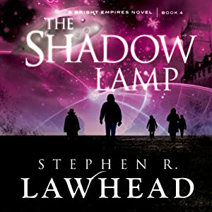 The Shadow Lamp (Bright Empires #4) - Stephen. R. Lawhead