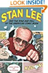 Stan Lee and the Rise and Fall of the...