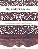 img - for Beyond The Screen: Chinese Furniture of the 16th and 17th Centuries by Wang Shixiang, Malcolm Rogers, Craig Clunas, Curtis Evarts, (2000) Paperback book / textbook / text book
