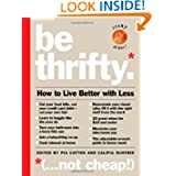 Be Thrifty: How to Live Better with Less by Pia Catton and Califia Suntree