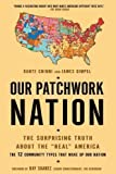 "Our Patchwork Nation: The Surprising Truth About the ""Real"" America by Chinni, Dante, Gimpel, James published by Gotham (2011)"