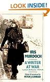 Iris Murdoch - A Writer at War: The Letters and Diaries of Iris Murdoch: 1939-1945