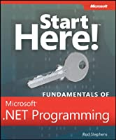 Start Here! Fundamentals of Microsoft .NET Programming Front Cover