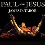 Paul and Jesus: How the Apostle Transformed Christianity | James D. Tabor