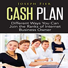 Cash Plan: Different Ways You Can Join the Ranks of Internet Business Owner (       UNABRIDGED) by Joseph Fier Narrated by Cisco Reyes
