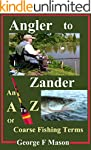 Angler to Zander: An A to Z of Coarse...