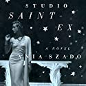 Studio Saint-Ex: A Novel (       UNABRIDGED) by Ania Szado Narrated by Cassandra Campbell