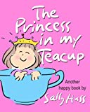 img - for Children's Books: THE PRINCESS IN MY TEACUP: (Adorable, Rhyming Bedtime Story/Picture Book for Beginner Readers About Being Kind and Useful, Ages 2-8) book / textbook / text book