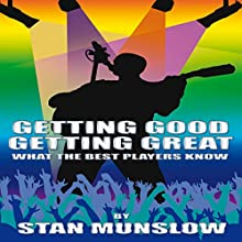 Getting Good, Getting Great: What the Best Players Know (       UNABRIDGED) by Stan Munslow Narrated by Kenneth Lee