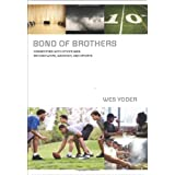 Bond of Brothers: Connecting with Other Men Beyond Work, Weather, and Sports ~ Wes Yoder