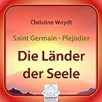 Saint Germain - Plejadier: Die Länder der Seele | Christine Woydt