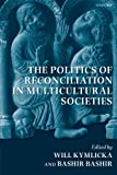 img - for The Politics of Reconciliation in Multicultural Societies book / textbook / text book