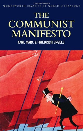 The Communist Manifesto; The Condition of the Working Class in England in 1844; Socialism: Utopian and Scientific (Wordsworth Classics of World Literature)