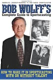 Bob Wolff's Complete Guide to Sportscasting: How to Make It in Sportscasting With or Without Talent