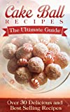 Cake Ball Recipes: The Ultimate Collection - Over 30 Best Selling Recipes