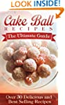 Cake Ball Recipes: The Ultimate Colle...