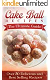 Cake Ball Recipes: The Ultimate Collection - Over 30 Delicious & Best Selling Recipes (English Edition)