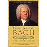 Johann Sebastian Bach: The Learned Musicianby Christof Wolff
