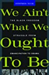 We Ain't What We Ought To Be: The Bla...