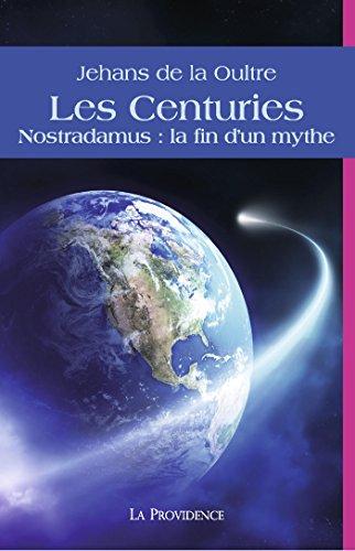 Les Centuries. Nostradamus, la fin d'un mythe