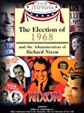 img - for The Election of 1968 and the Administration of Richard Nixon (Major Presidential Elections & the Administrations That Followed) book / textbook / text book