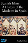 Spanish Islam: A History of the Mosle...