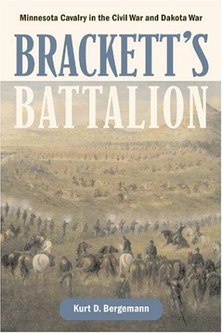 Bracketts Battalion: Minnesota Cavalry in the Civil War and Dakota War