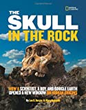 Marc Aronson The Skull in the Rock: How a Scientist, a Boy, and Google Earth Opened a New Window on Human Origins