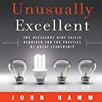 Unusually Excellent: The Necessary Nine Skills Required for the Practice of Great Leadership | John Hamm
