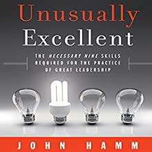 Unusually Excellent: The Necessary Nine Skills Required for the Practice of Great Leadership Audiobook by John Hamm Narrated by Brandon Bujnowski