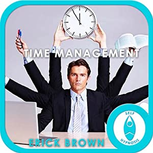 Time Management Hypnosis & Meditation | [Erick Brown]