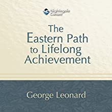 The Eastern Path to Lifelong Achievement (       ABRIDGED) by George Leonard Narrated by George Leonard