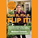 Find It, Fix It, Flip It!: Make Millions in Real Estate - One House at a Time (       UNABRIDGED) by Michael Corbett Narrated by Michael Corbett