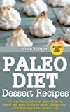Paleo Diet Sweet Treat and Dessert Recipes: Over 50 Natural Sweets Made Without Sugar and With Health in Mind! (gluten free, grain free, sugar free, dairy free) (Paleo Recipes Book 1)