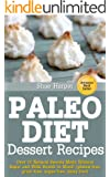 Paleo Diet Sweet Treat and Dessert Recipes: Over 50 Natural Sweets Made Without Sugar and With Health in Mind! (gluten free, grain free, sugar free, dairy free)