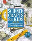 Science Crafts for Kids: 50 Fantastic Things to Invent & Create (0806902841) by Diehn, Gwen