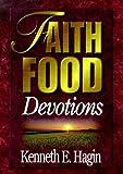 Faith Food: Devotions (0892760451) by Kenneth E. Hagin