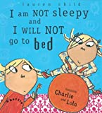 Lauren Child I am Not Sleepy and I Will Not Go to Bed (Charlie and Lola)