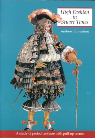 High Fashion in Stuart Times: A Study of Period Costume With Pull-Up Scenes (History & Costume)