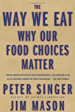 The Way We Eat: Why Our Food Choices Matter (157954889X) by Peter Singer