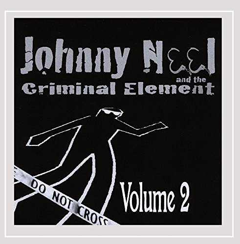 Volume 2 by Johnny Neel And The Criminal Element (2008-08-12)