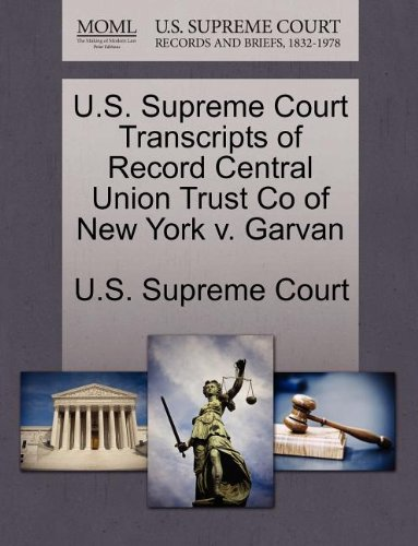 U.S. Supreme Court Transcripts of Record Central Union Trust Co of New York v. Garvan