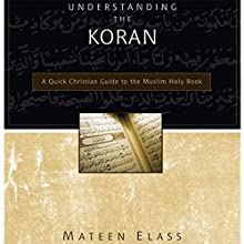 Understanding the Koran: A Quick Christian Guide to the Muslim Holy Book Audiobook by Mateen Elass Narrated by Don Reed