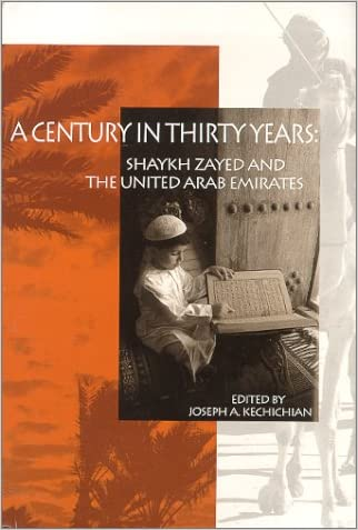 A Century in Thirty Years : Shaykh Zayed and the United Arab Emirates