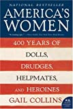 America s Women: 400 Years of Dolls, Drudges, Helpmates, and Heroines (P.S.)