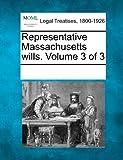 Representative Massachusetts wills. Volume 3 of 3