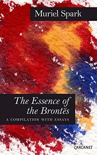 Muriel Spark - The Essence of the Brontës: A Compilation with Essays