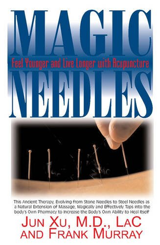 Magic Needles: Feel Younger and Live Longer with Acupuncture