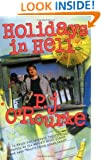 """Holidays in Hell: In Which Our Intrepid Reporter Travels to the World's Worst Places and Asks, """"What's Funny About This"""" (O'Rourke, P. J.)"""